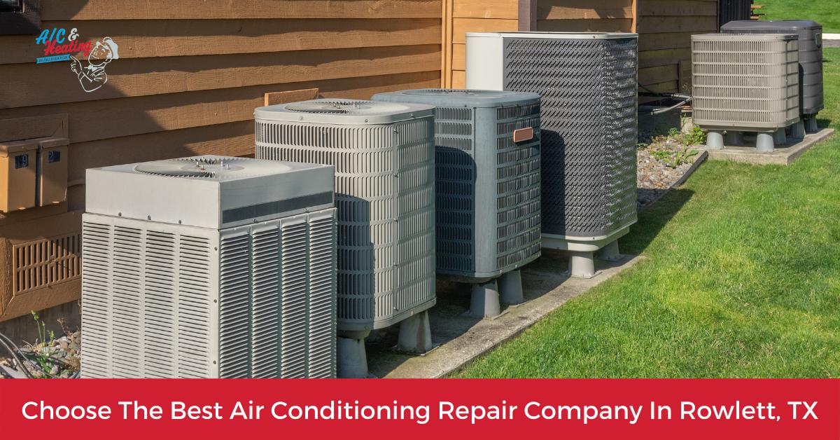 Choose The Best Air Conditioning Repair Company In Rowlett, TX