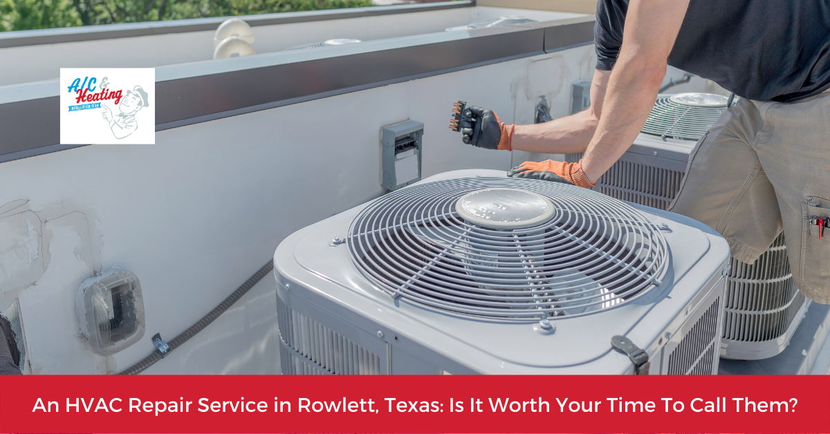 An HVAC Repair Service in Rowlett, Texas: Is It Worth Your Time To Call Them?